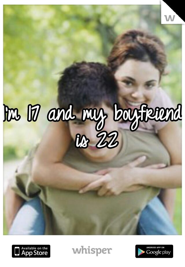 I'm 17 and my boyfriend is 22
