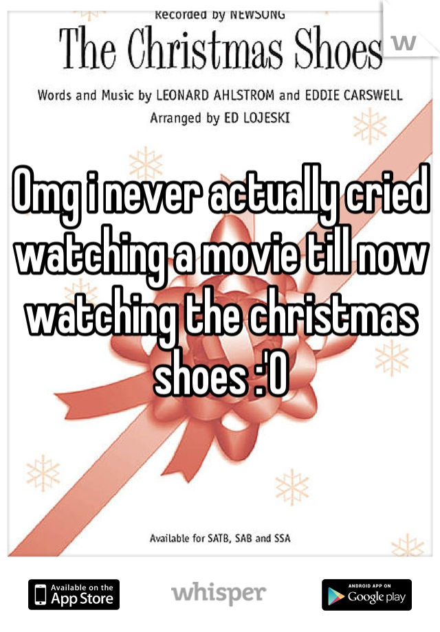 Omg i never actually cried watching a movie till now watching the christmas shoes :'0