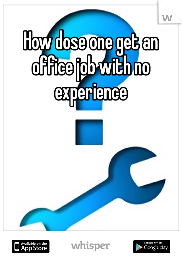 How dose one get an office job with no experience