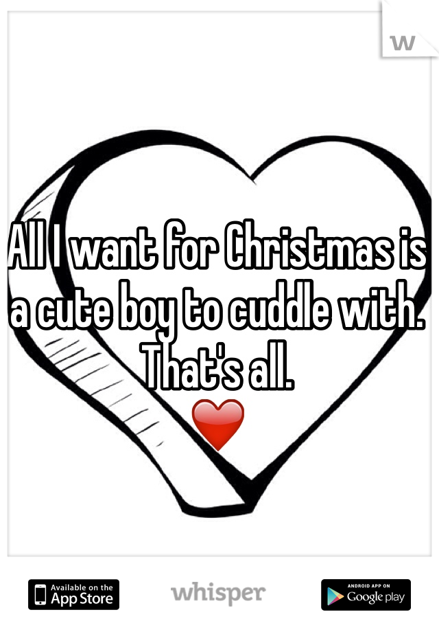 All I want for Christmas is a cute boy to cuddle with. That's all.  ❤️