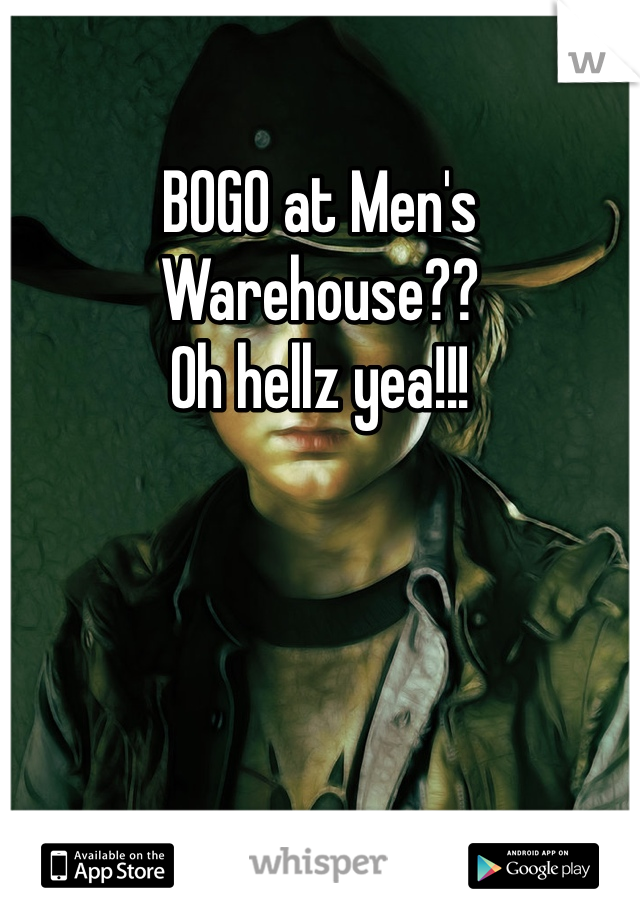BOGO at Men's Warehouse??  Oh hellz yea!!!