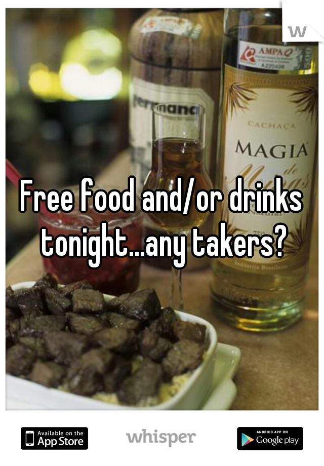 Free food and/or drinks tonight...any takers?