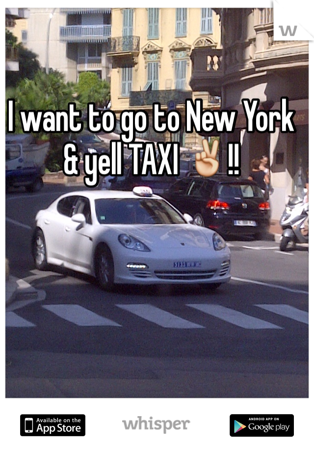 I want to go to New York & yell TAXI ✌️!!