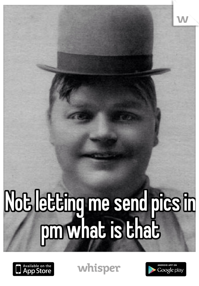 Not letting me send pics in pm what is that