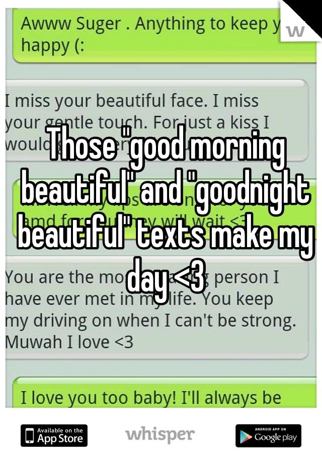 "Those ""good morning beautiful"" and ""goodnight beautiful"" texts make my day <3"