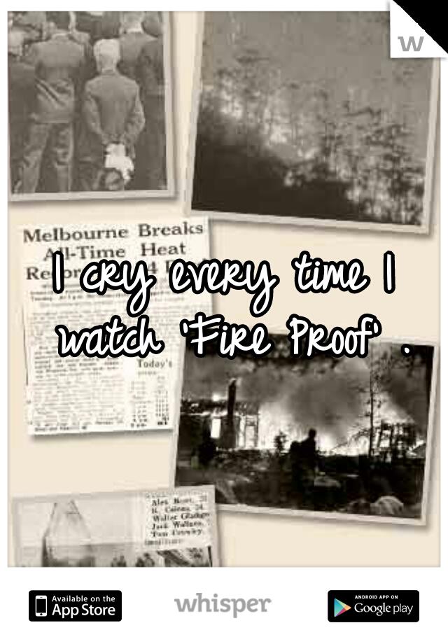 I cry every time I watch 'Fire Proof' .