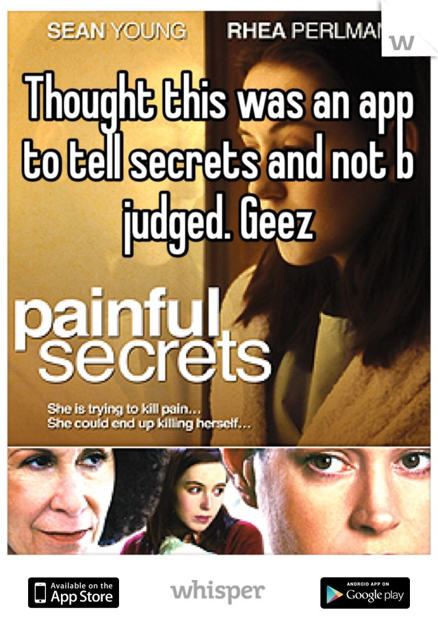 Thought this was an app to tell secrets and not b judged. Geez