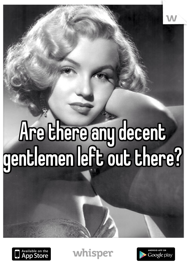 Are there any decent gentlemen left out there?