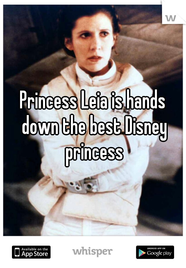 Princess Leia is hands down the best Disney princess