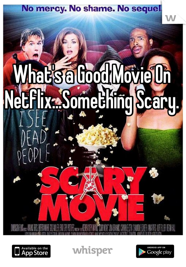 What's a Good Movie On Netflix...Something Scary.