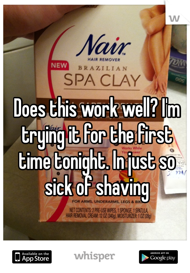 Does this work well? I'm trying it for the first time tonight. In just so sick of shaving