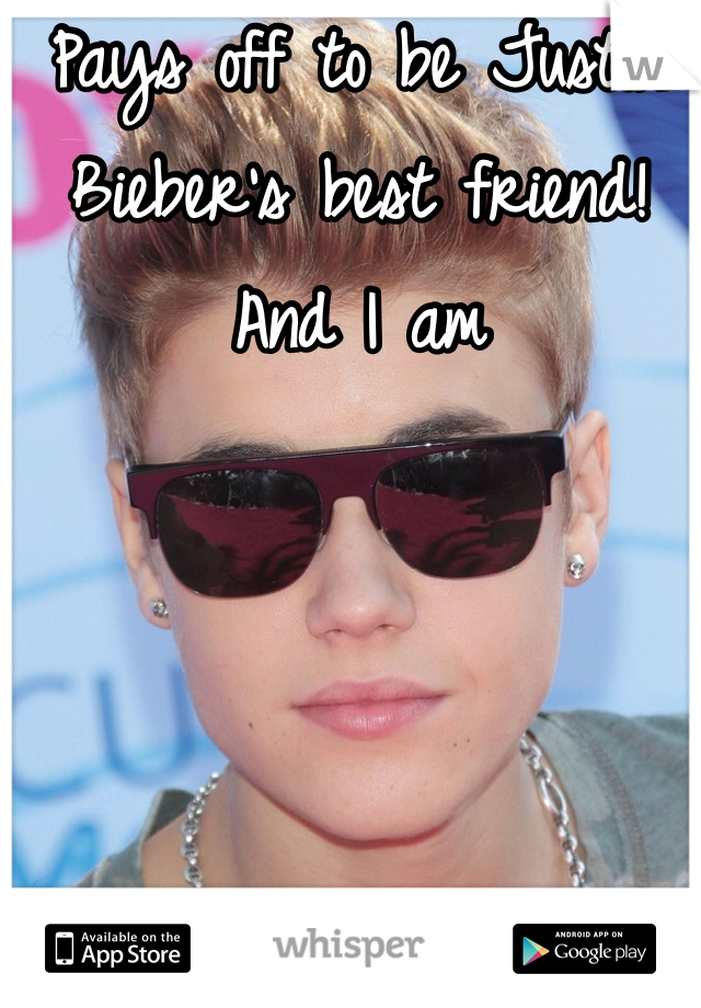 Pays off to be Justin Bieber's best friend! And I am