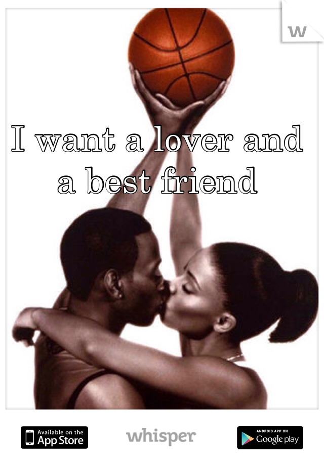 I want a lover and a best friend