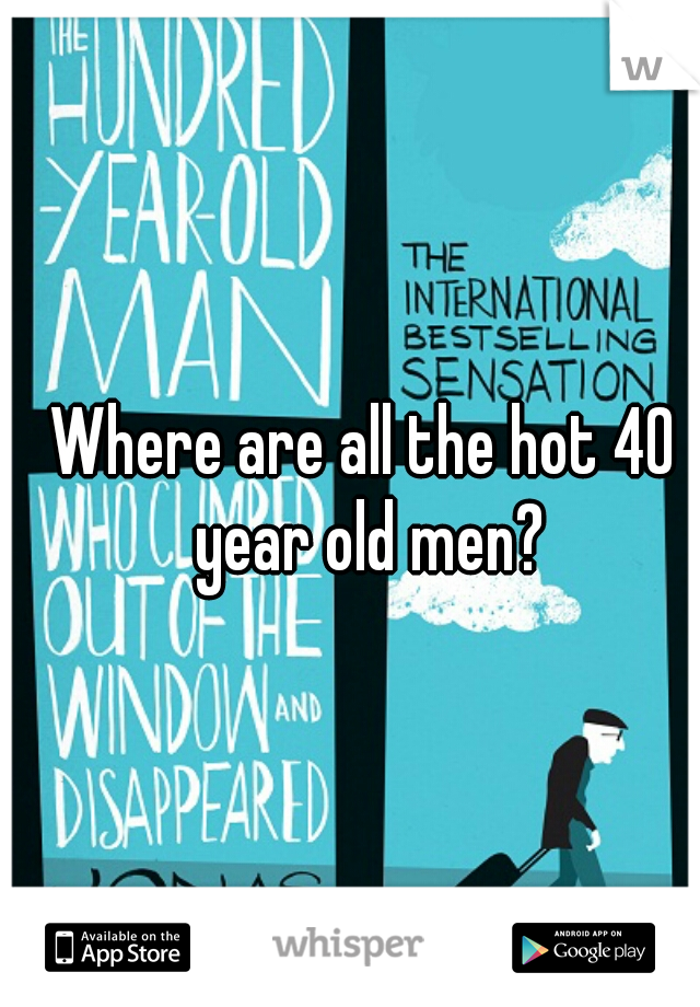 Where are all the hot 40 year old men?