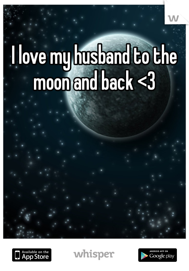 I love my husband to the moon and back <3