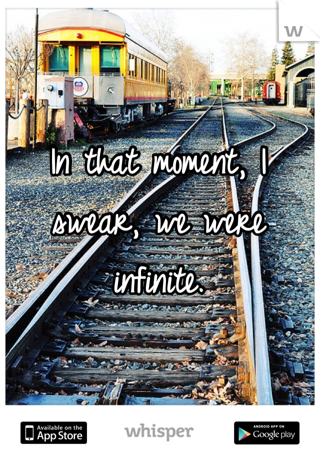 In that moment, I swear, we were infinite.
