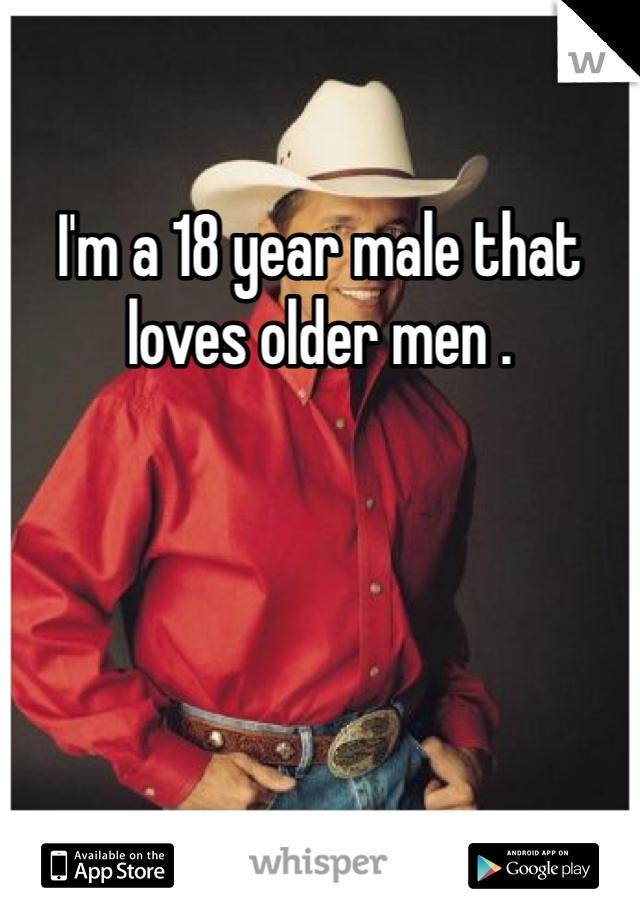 I'm a 18 year male that loves older men .