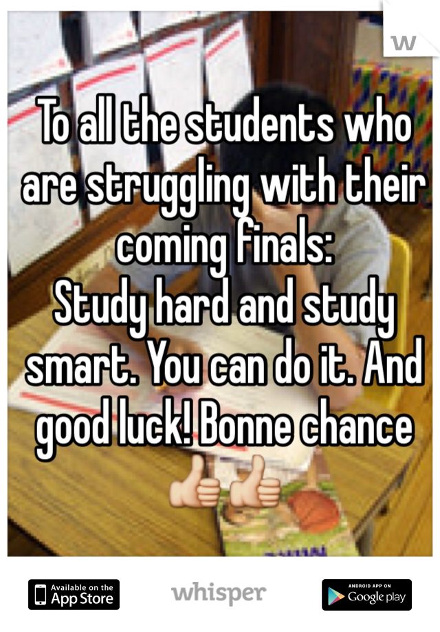 To all the students who are struggling with their coming finals: Study hard and study smart. You can do it. And good luck! Bonne chance 👍👍