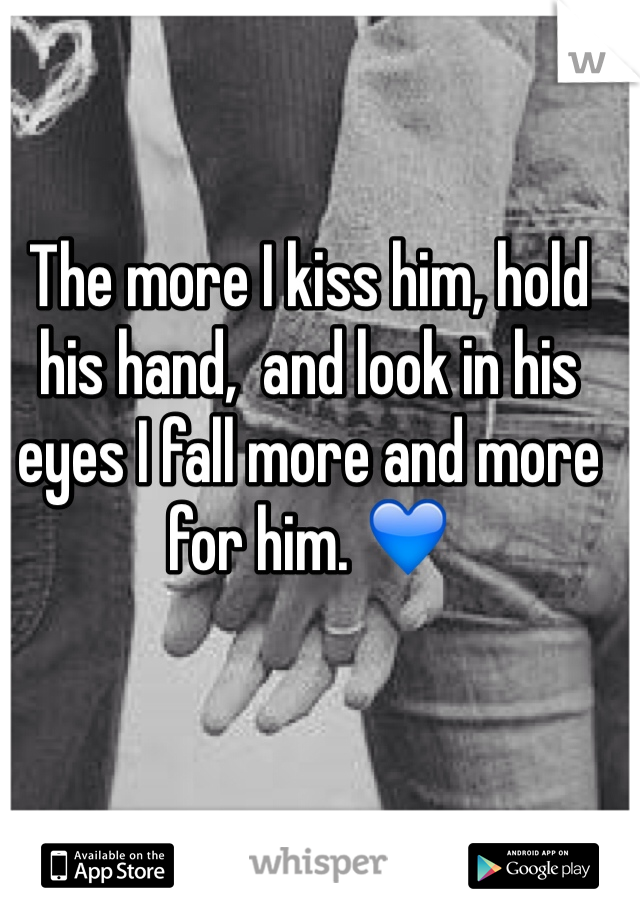The more I kiss him, hold his hand,  and look in his eyes I fall more and more for him. 💙