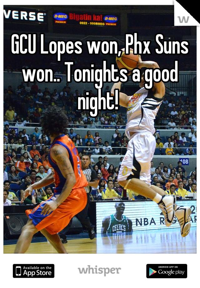 GCU Lopes won, Phx Suns won.. Tonights a good night!
