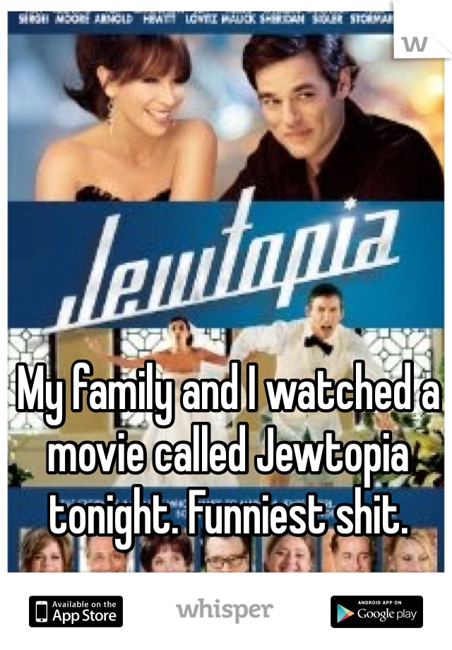 My family and I watched a movie called Jewtopia tonight. Funniest shit.