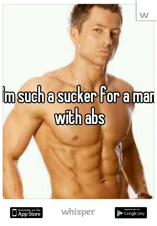 I'm such a sucker for a man with abs