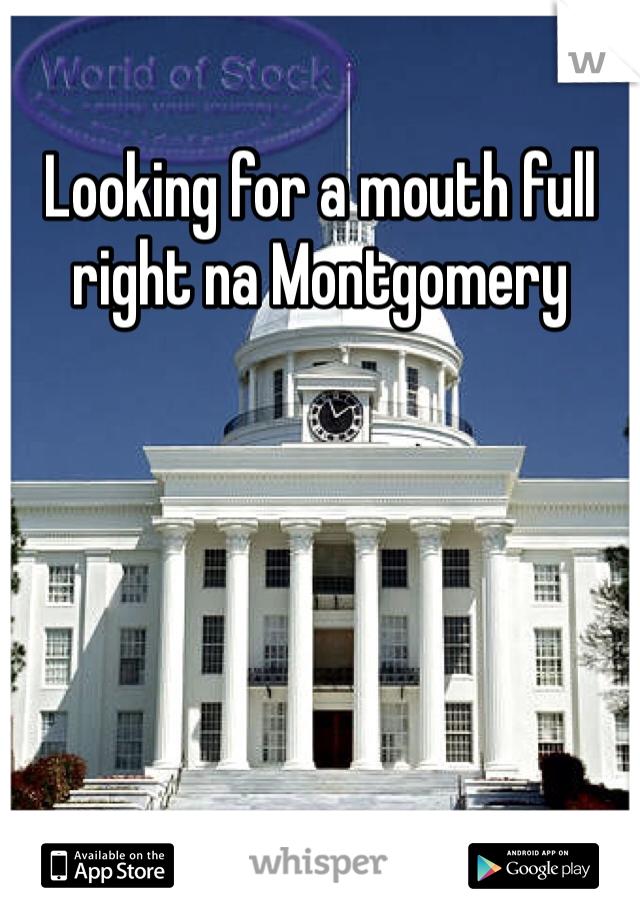 Looking for a mouth full right na Montgomery