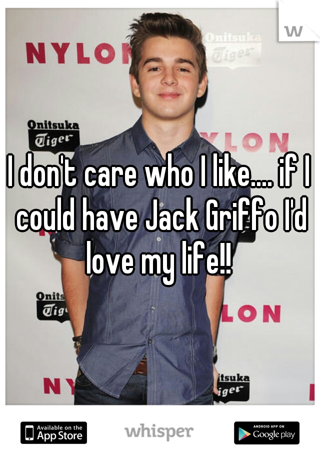 I don't care who I like.... if I could have Jack Griffo I'd love my life!!