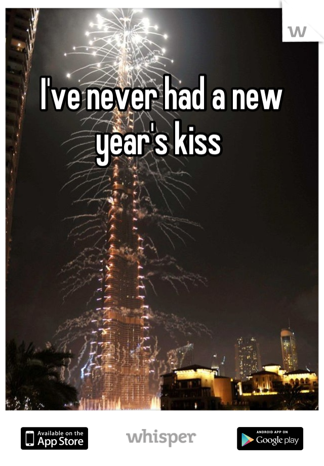 I've never had a new year's kiss