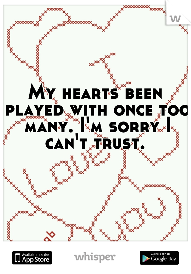 My hearts been played with once too many. I'm sorry I can't trust.