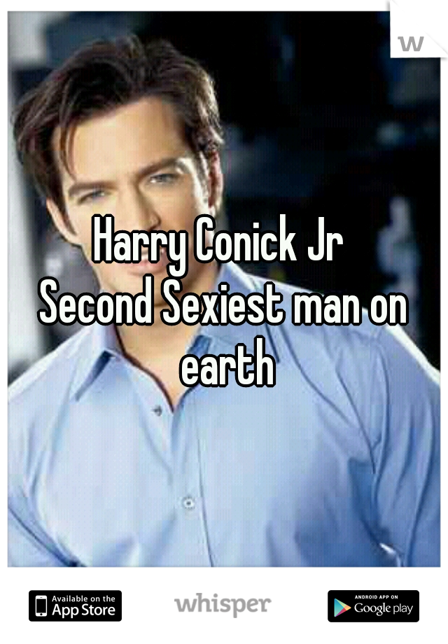 Harry Conick Jr  Second Sexiest man on earth