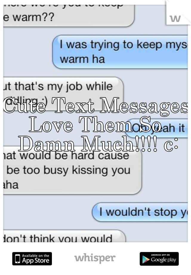Cute Text Messages Love Them So Damn Much!!!! c: