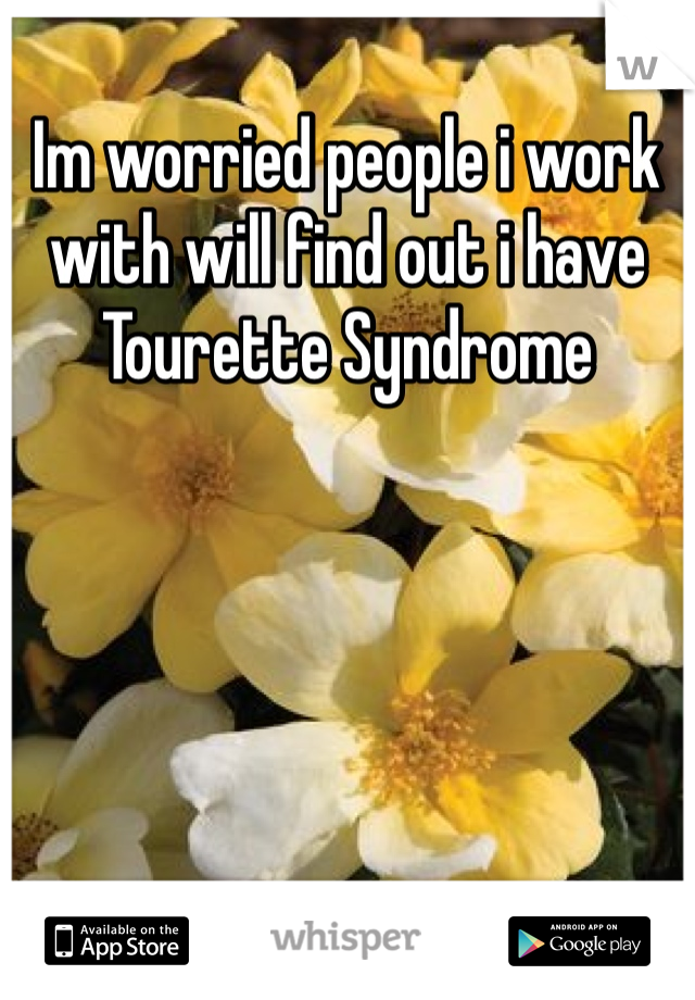 Im worried people i work with will find out i have Tourette Syndrome