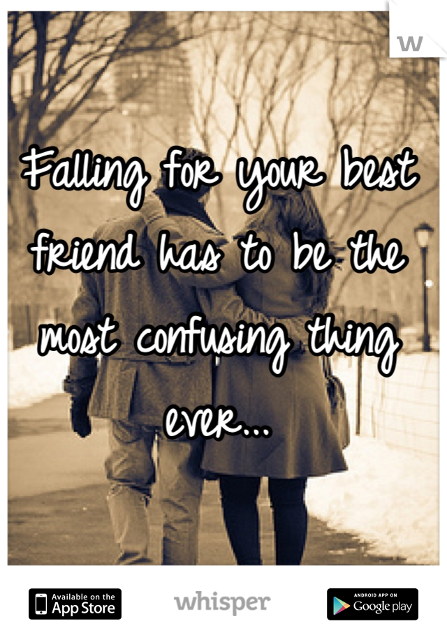 Falling for your best friend has to be the most confusing thing ever...