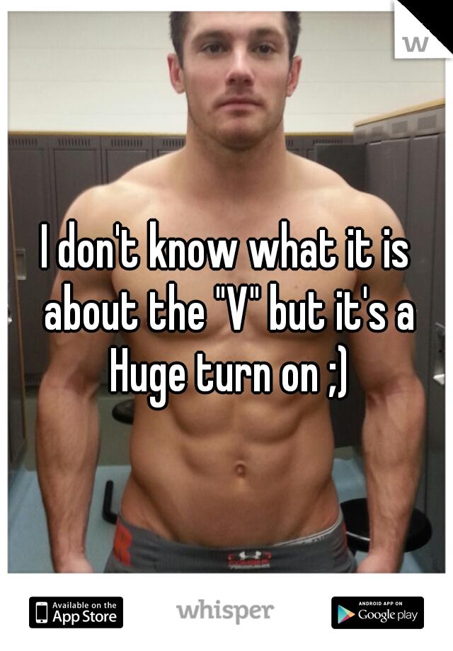 """I don't know what it is about the """"V"""" but it's a Huge turn on ;)"""