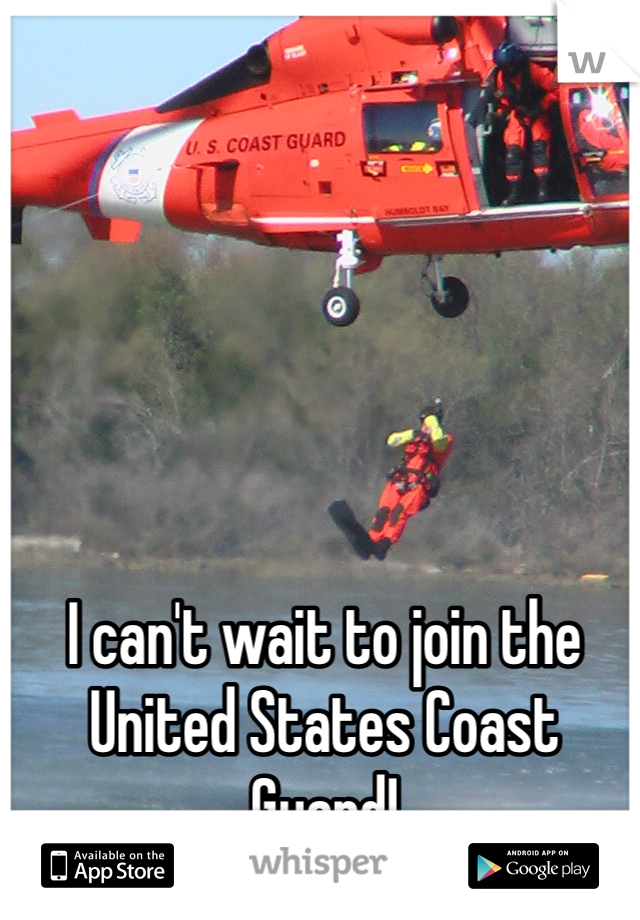 I can't wait to join the United States Coast Guard!