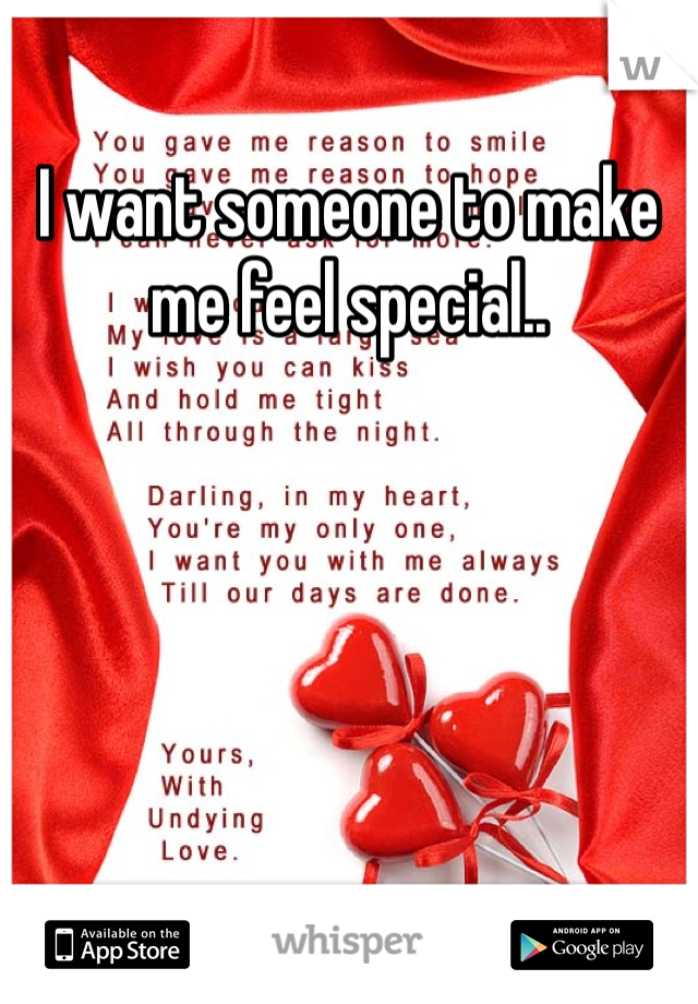 I want someone to make me feel special..