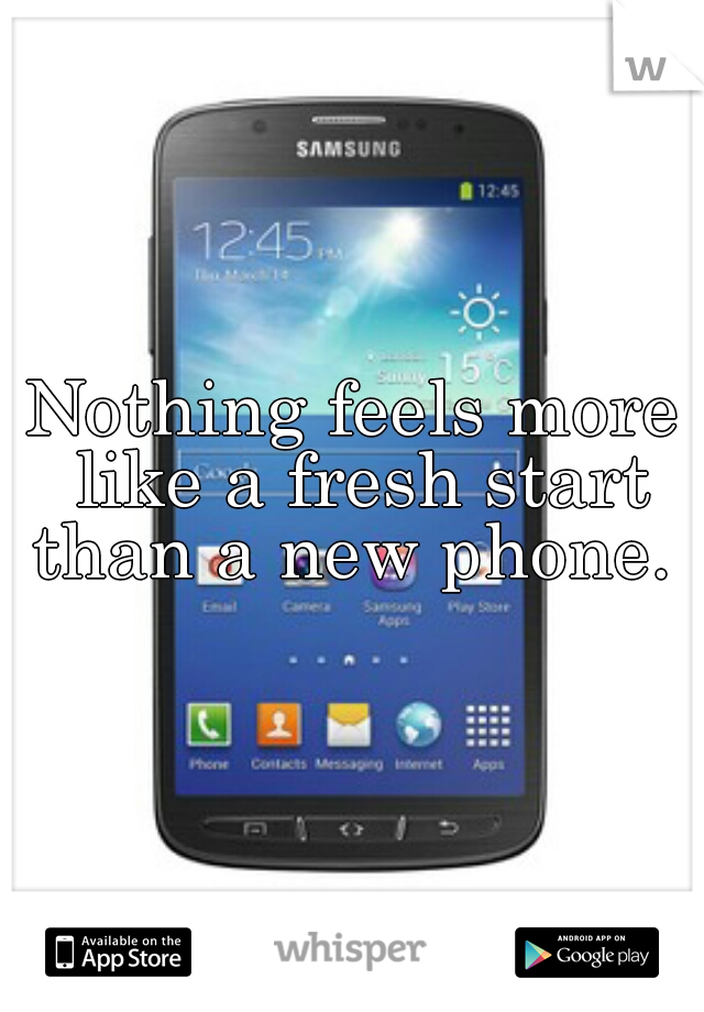 Nothing feels more like a fresh start than a new phone.