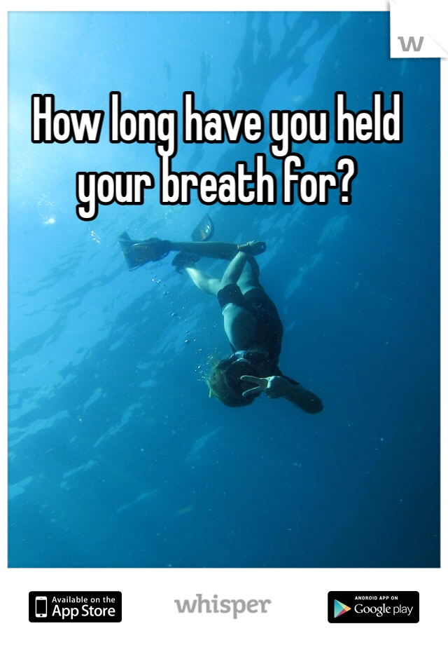 How long have you held your breath for?