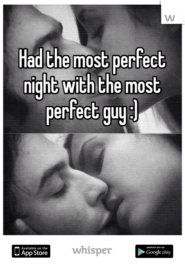 Had the most perfect night with the most perfect guy :)