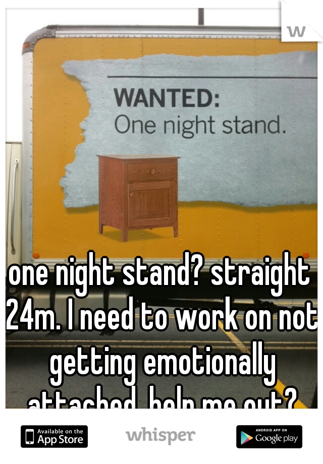 one night stand? straight 24m. I need to work on not getting emotionally attached. help me out?