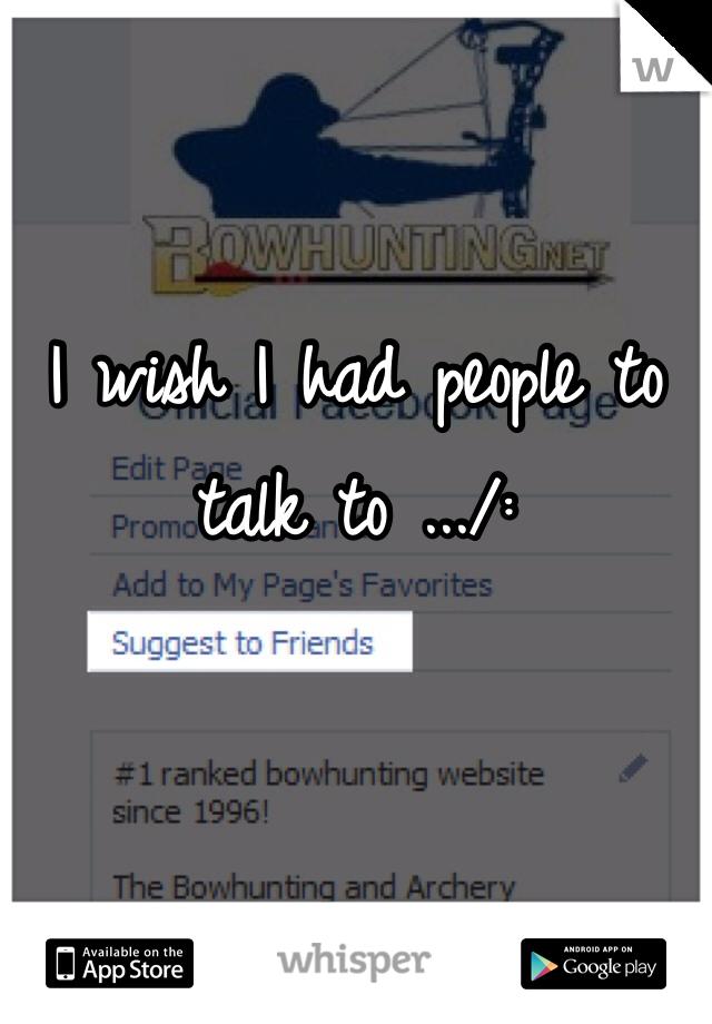 I wish I had people to talk to .../: