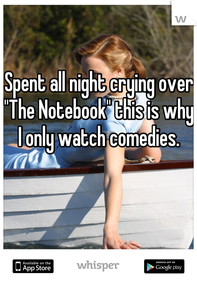 """Spent all night crying over """"The Notebook"""" this is why I only watch comedies."""