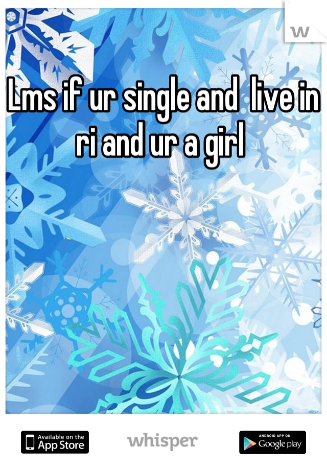 Lms if ur single and  live in ri and ur a girl