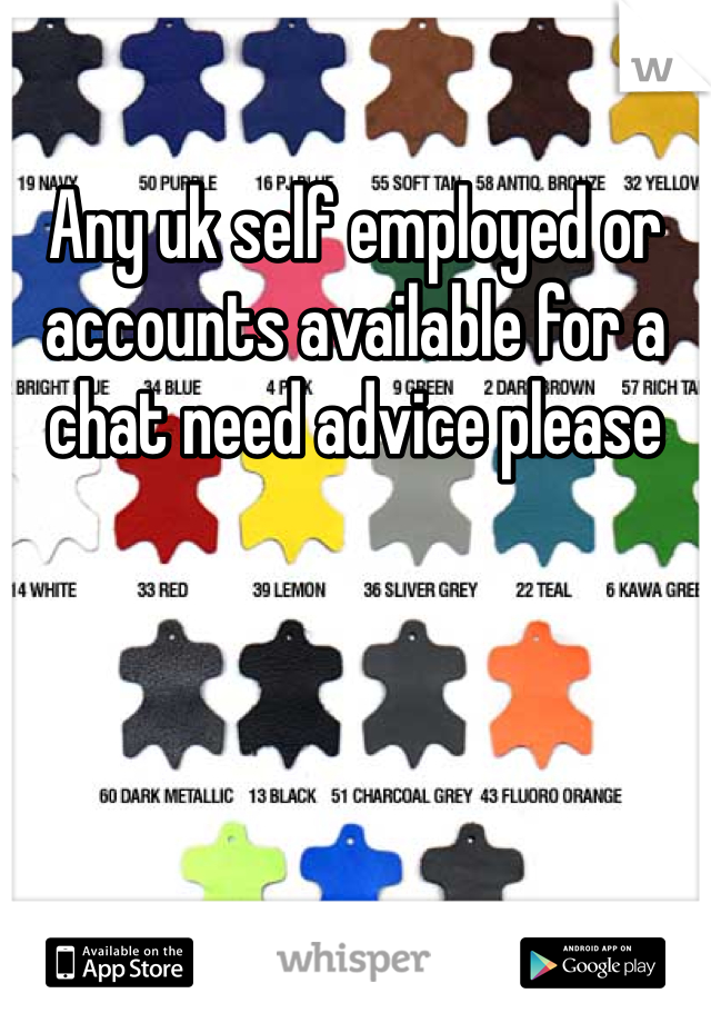 Any uk self employed or accounts available for a chat need advice please