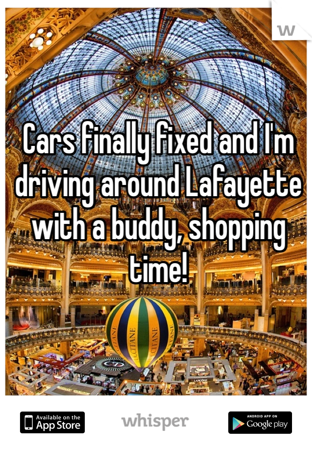 Cars finally fixed and I'm driving around Lafayette with a buddy, shopping time!