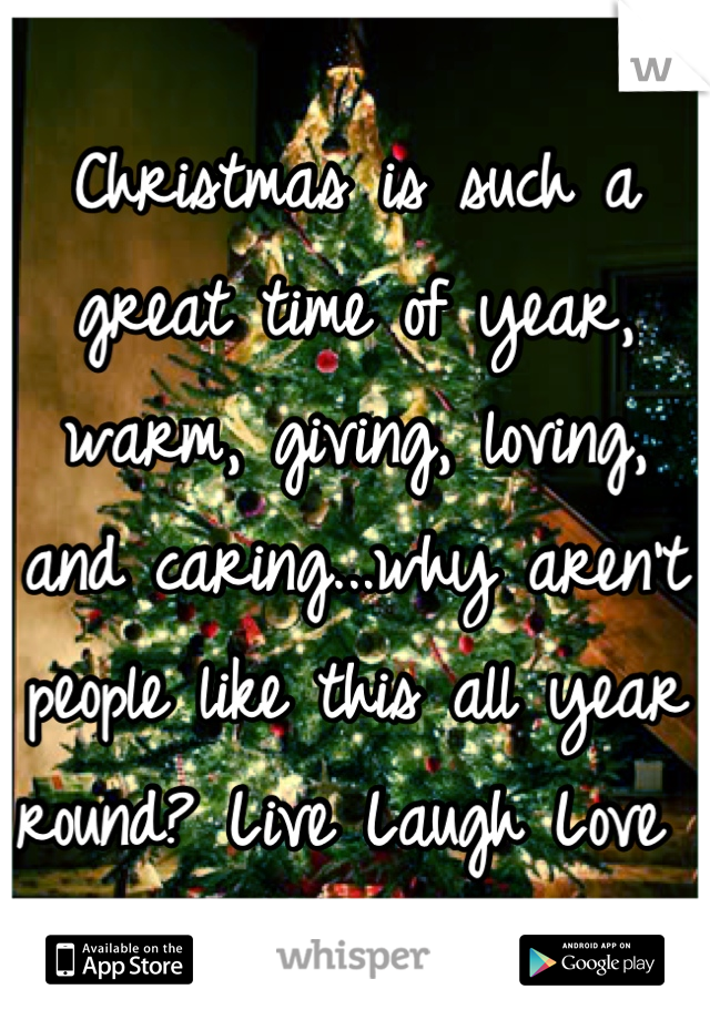 Christmas is such a great time of year, warm, giving, loving, and caring...why aren't people like this all year round? Live Laugh Love