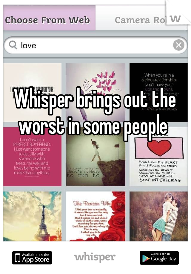 Whisper brings out the worst in some people