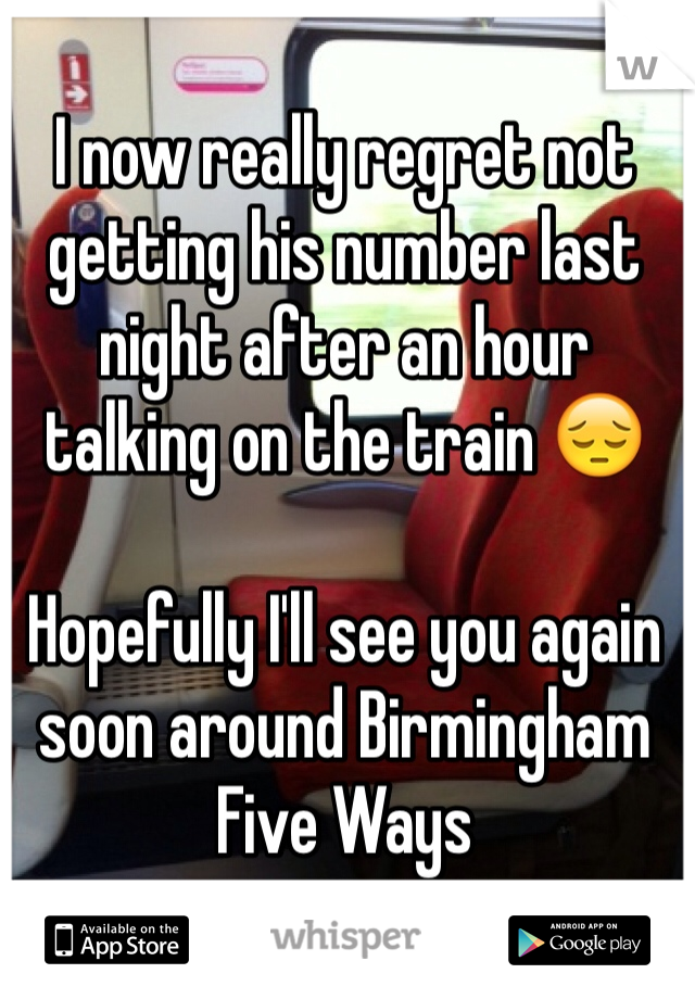 I now really regret not getting his number last night after an hour talking on the train 😔  Hopefully I'll see you again soon around Birmingham Five Ways
