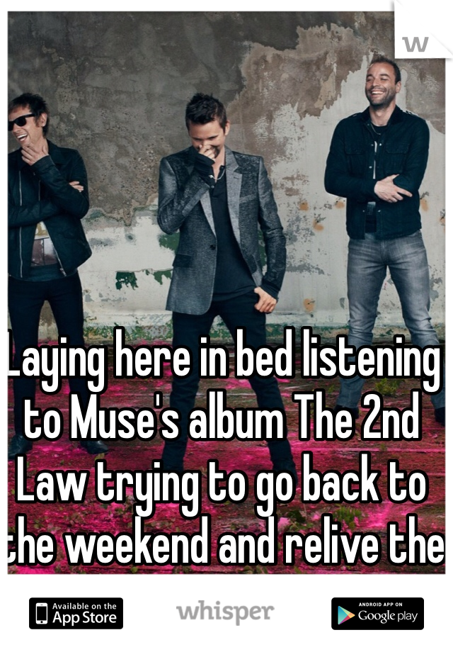 Laying here in bed listening to Muse's album The 2nd Law trying to go back to the weekend and relive the live concert
